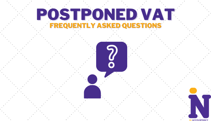 Postponed VAT: Frequently Asked Questions